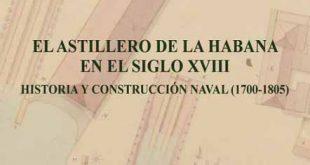 El astillero de la Habana en el s. XVIII. Historia y construcción naval (1700-1805)